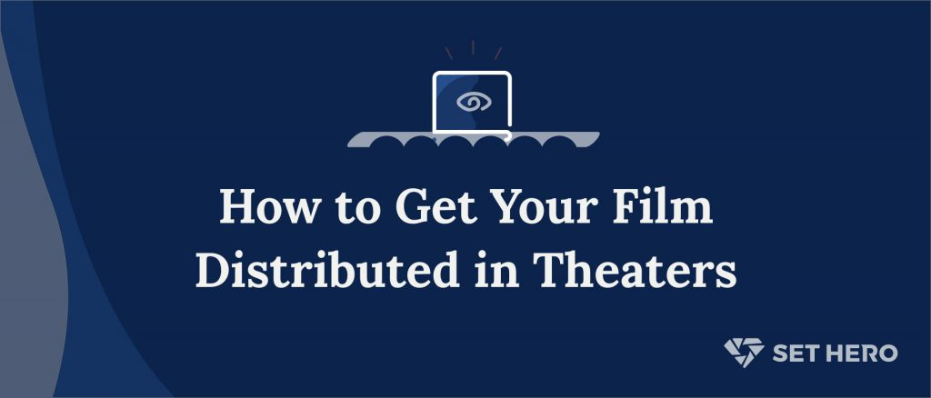 How to get your film distributed in theaters